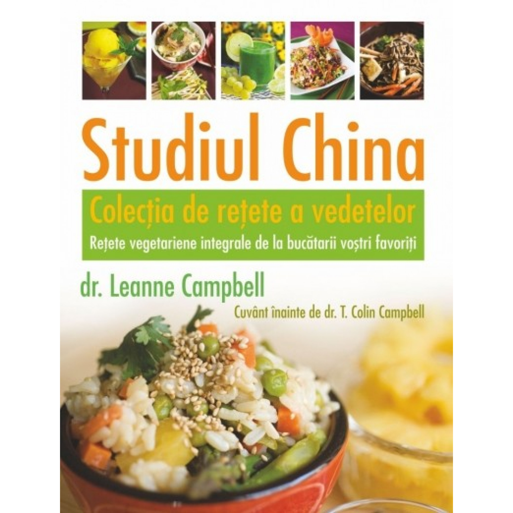Studiul China – Colecția de rețete a vedetelor. Rețete vegetariene integrale de la bucătarii voștri favoriți