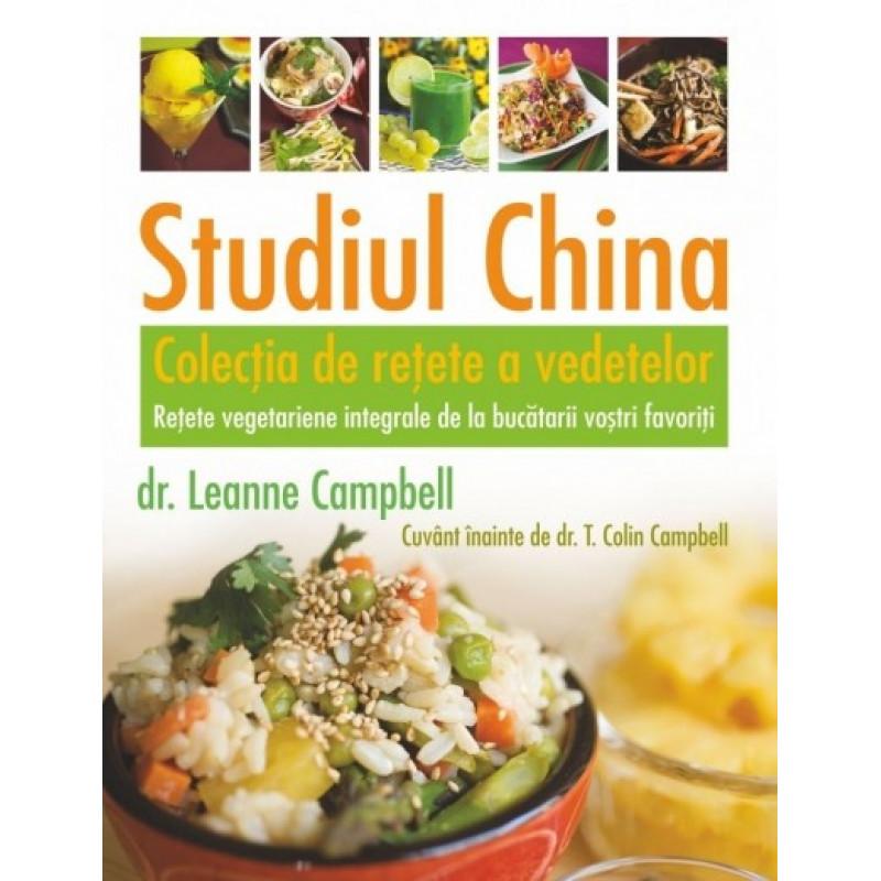 Studiul China – Colecția de rețete a vedetelor. Rețete vegetariene integrale de la bucătarii voștri favoriți; LeAnne Campbell, T. Colin Cambell