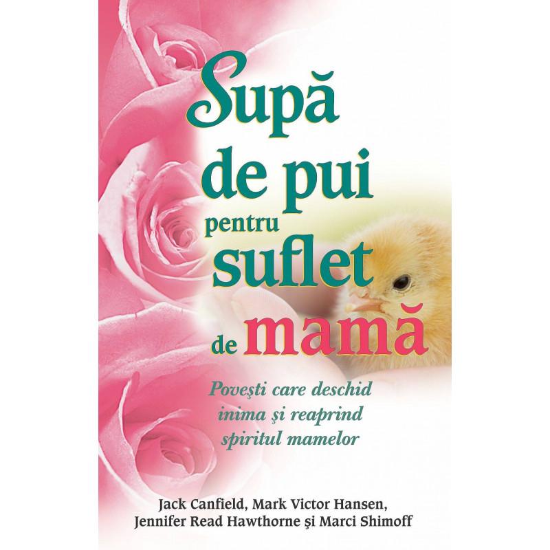 Supă de pui pentru suflet de mamă; Jack Canfield, Mark Victor Hansen, Jennifer Read Hawthorne, Marci Shimoff