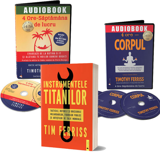 Pachet TIMOTHY FERRISS - Instrumentele titanilor (carte tiparita) + 4 ore corpul (audiobook 3 CD-uri) + 4 ore saptamana de lucru (audiobook 2 CD-uri)